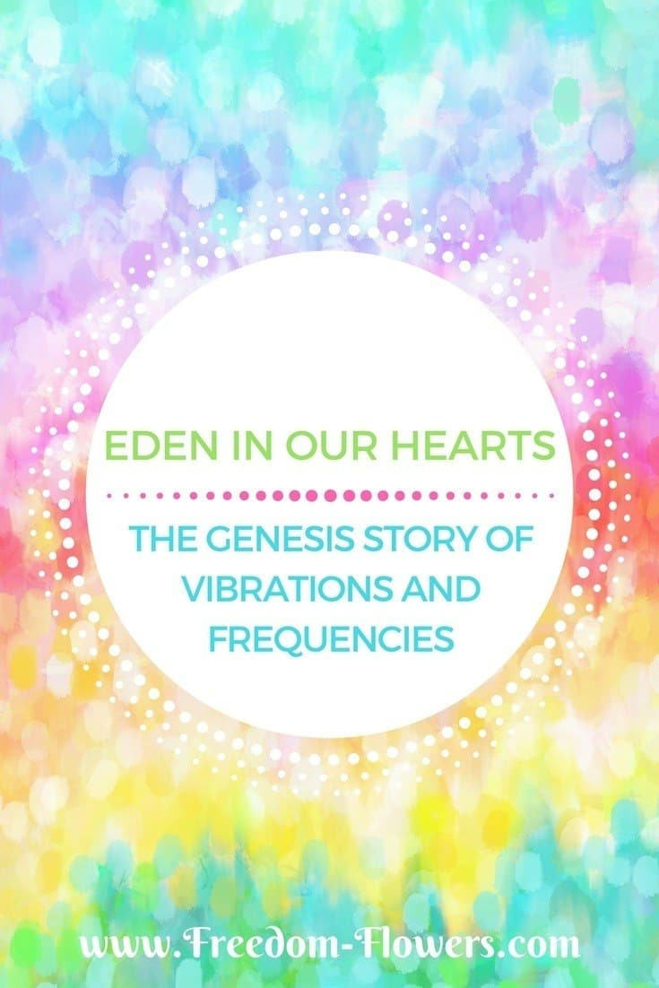 Eden in our Hearts: The Genesis story of vibrations and frequencies
